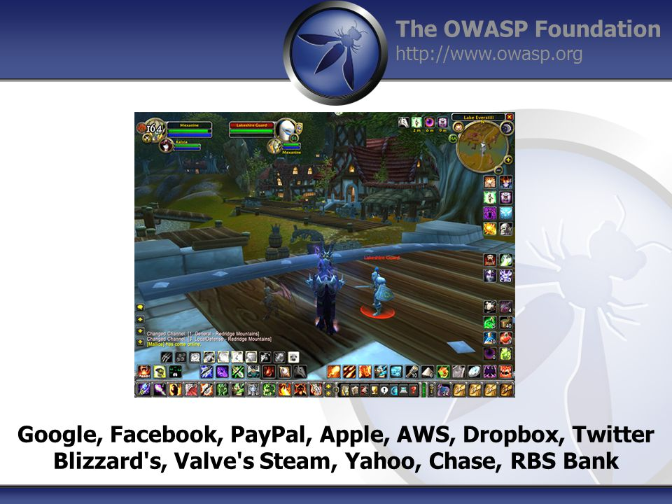 The OWASP Foundation http://www.owasp.org Google, Facebook, PayPal, Apple, AWS, Dropbox, Twitter Blizzard s, Valve s Steam, Yahoo, Chase, RBS Bank