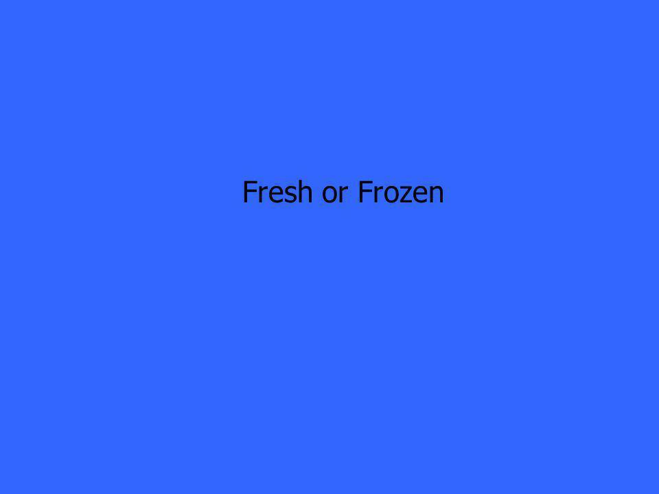 Fresh or Frozen