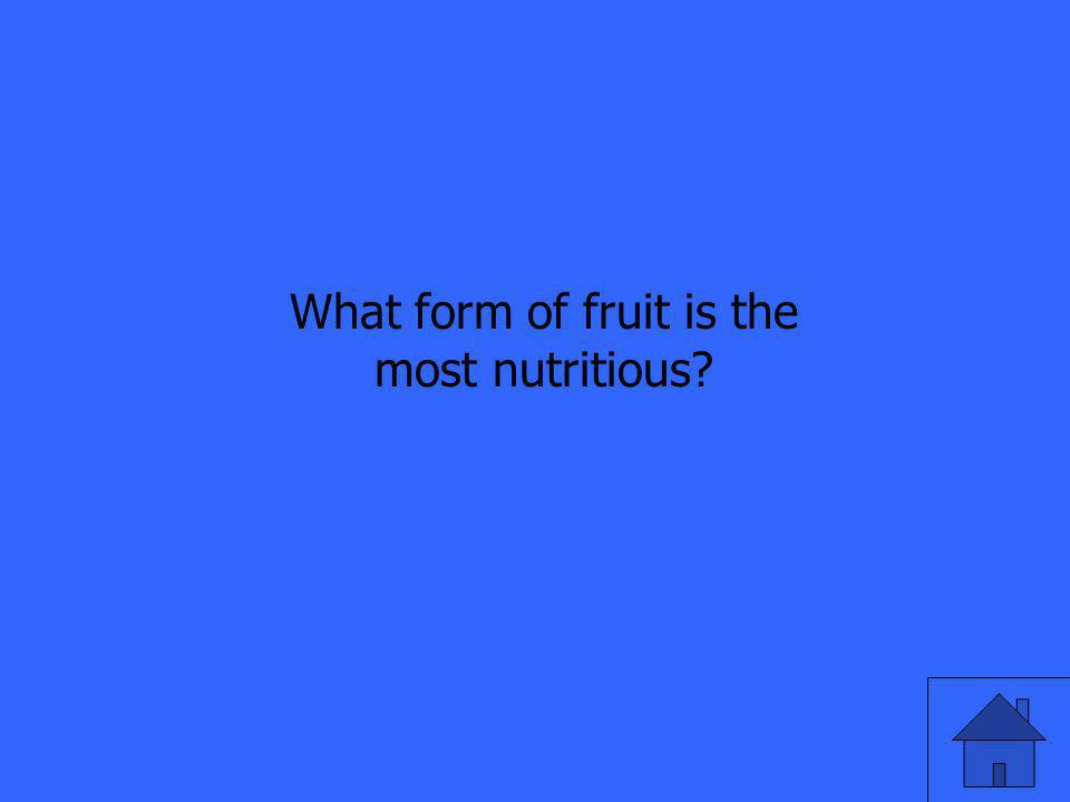 What form of fruit is the most nutritious?