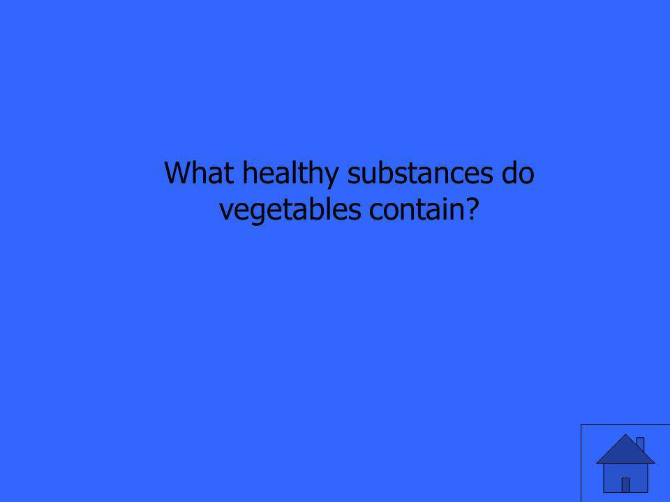 What healthy substances do vegetables contain?