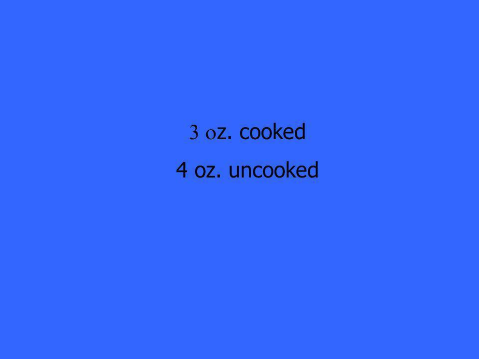  z. cooked 4 oz. uncooked