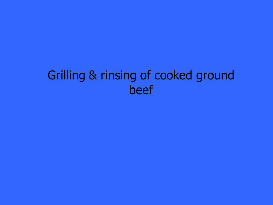 Grilling & rinsing of cooked ground beef