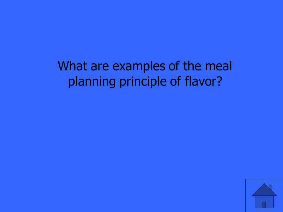 What are examples of the meal planning principle of flavor?