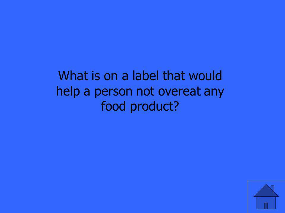 What is on a label that would help a person not overeat any food product?