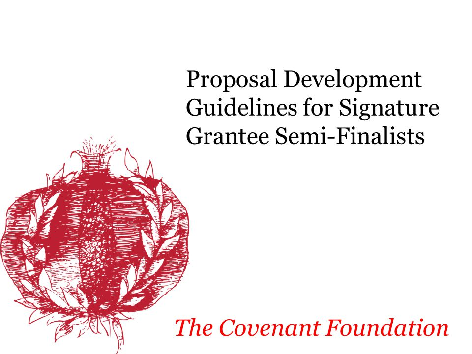 Proposal Development Guidelines for Signature Grantee Semi-Finalists The Covenant Foundation
