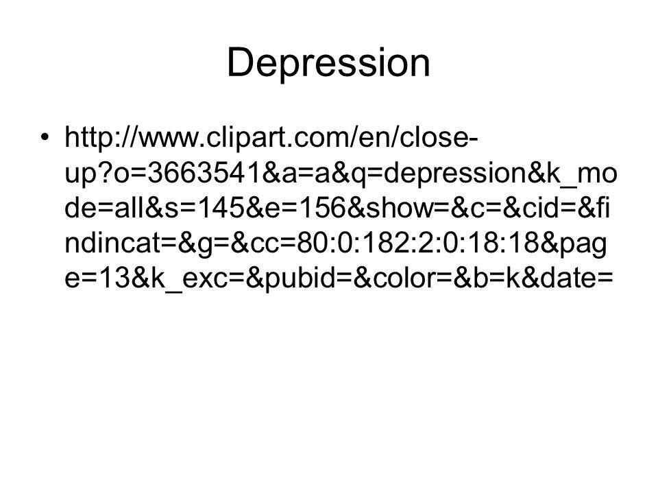 Depression http://www.clipart.com/en/close- up o=3663541&a=a&q=depression&k_mo de=all&s=145&e=156&show=&c=&cid=&fi ndincat=&g=&cc=80:0:182:2:0:18:18&pag e=13&k_exc=&pubid=&color=&b=k&date=