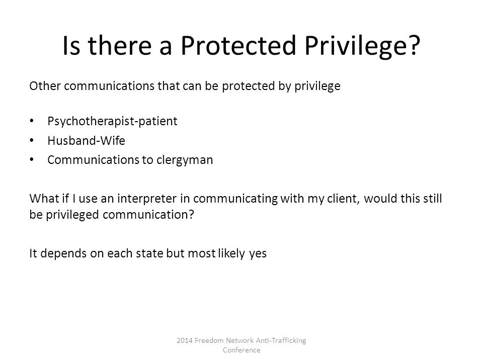 Is there a Protected Privilege? Other communications that can be protected by privilege Psychotherapist-patient Husband-Wife Communications to clergym