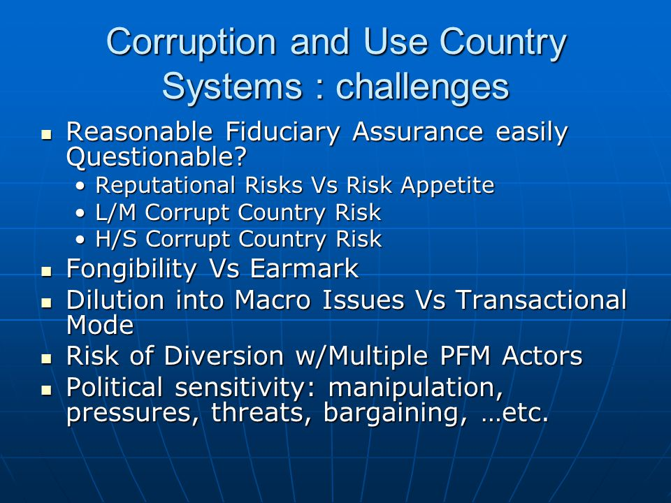 Corruption and Use Country Systems : challenges Reasonable Fiduciary Assurance easily Questionable? Reasonable Fiduciary Assurance easily Questionable