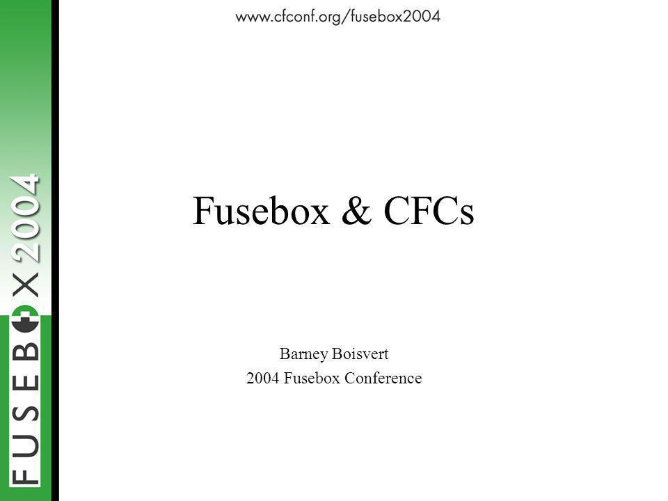 Fusebox & CFCs Barney Boisvert 2004 Fusebox Conference
