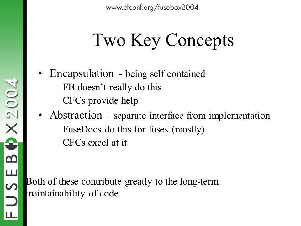 Two Key Concepts Encapsulation - being self contained –FB doesn't really do this –CFCs provide help Abstraction - separate interface from implementati