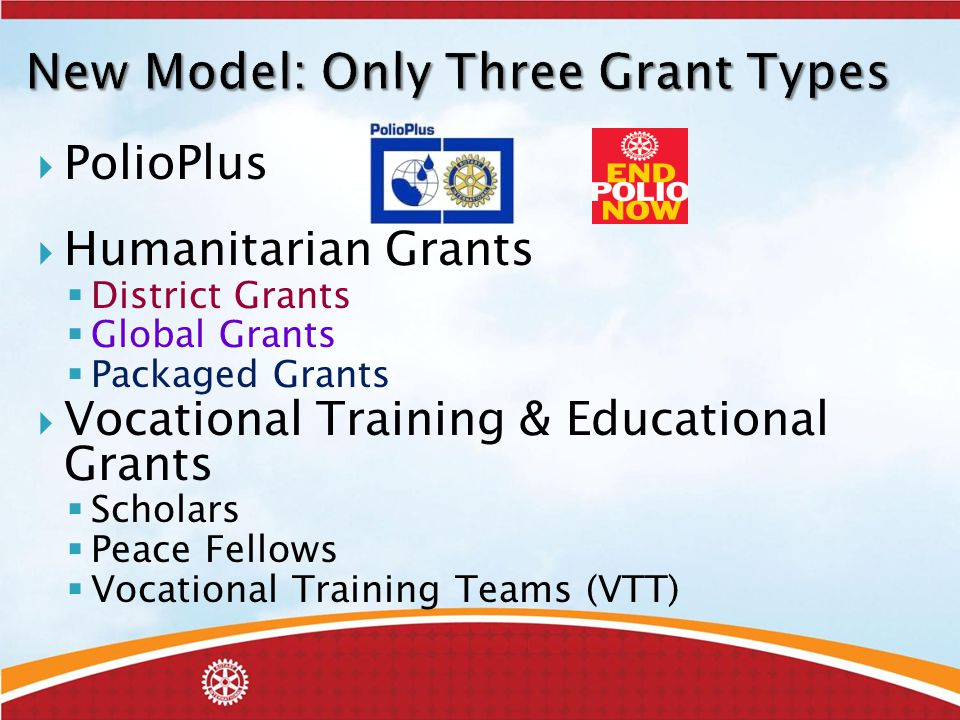  PolioPlus  Humanitarian Grants  District Grants  Global Grants  Packaged Grants  Vocational Training & Educational Grants  Scholars  Peace Fellows  Vocational Training Teams (VTT)