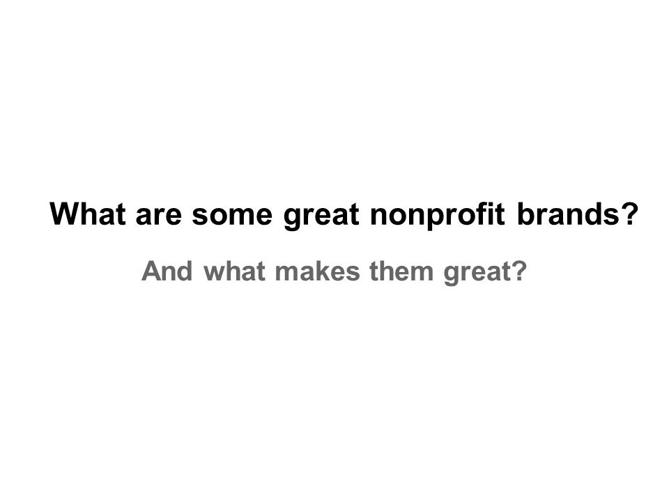 What are some great nonprofit brands And what makes them great