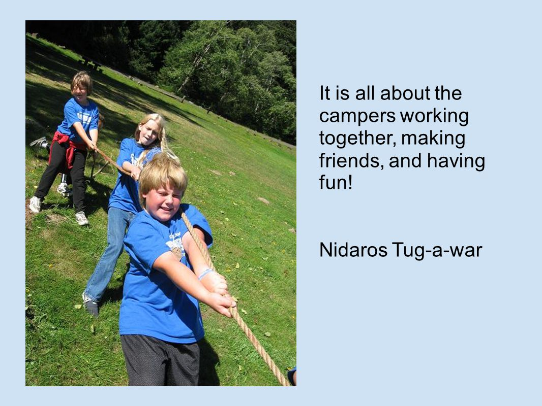 It is all about the campers working together, making friends, and having fun! Nidaros Tug-a-war