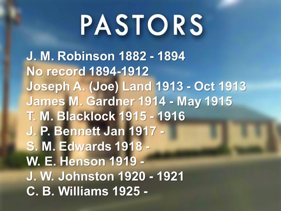 J. M. Robinson 1882 - 1894 No record 1894-1912 Joseph A.