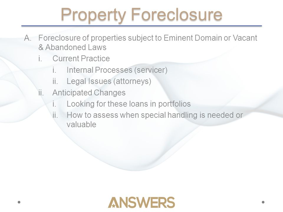 Forecasting A.Forecast for Eminent Domain and Vacant & Abandoned Laws and Actions i.Will they reduce foreclosure or REO backlogs.