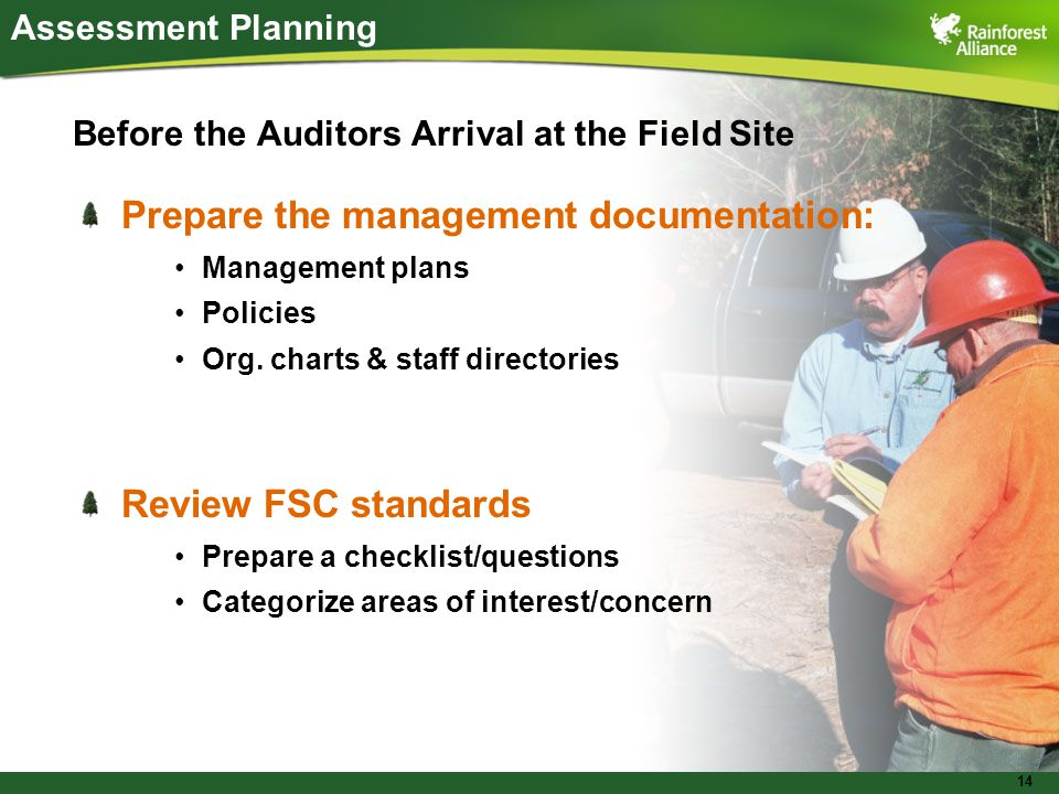 14 Before the Auditors Arrival at the Field Site Prepare the management documentation: Management plans Policies Org.