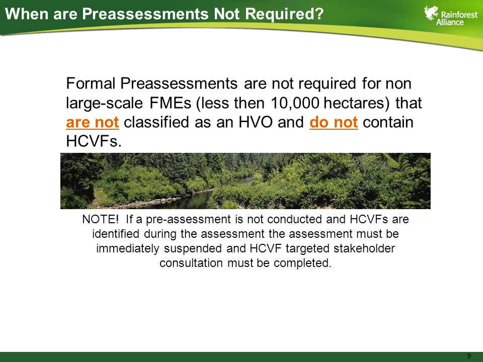 9 When are Preassessments Not Required? Formal Preassessments are not required for non large-scale FMEs (less then 10,000 hectares) that are not class