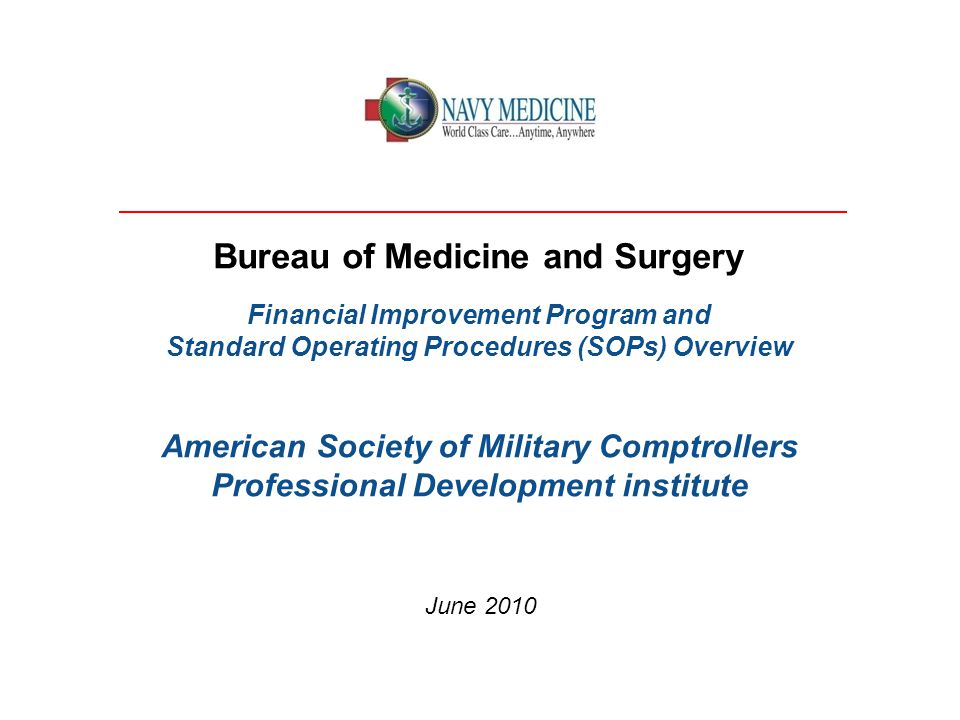 Bureau of Medicine and Surgery Financial Improvement Program and Standard Operating Procedures (SOPs) Overview American Society of Military Comptrolle