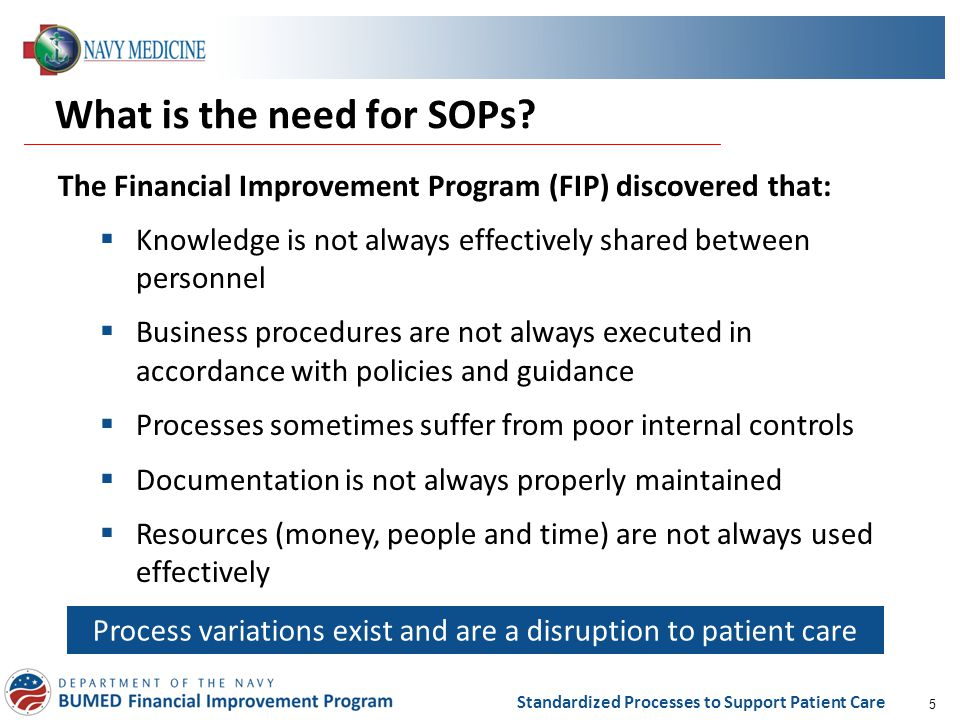 5 Standardized Processes to Support Patient Care What is the need for SOPs? The Financial Improvement Program (FIP) discovered that:  Knowledge is no