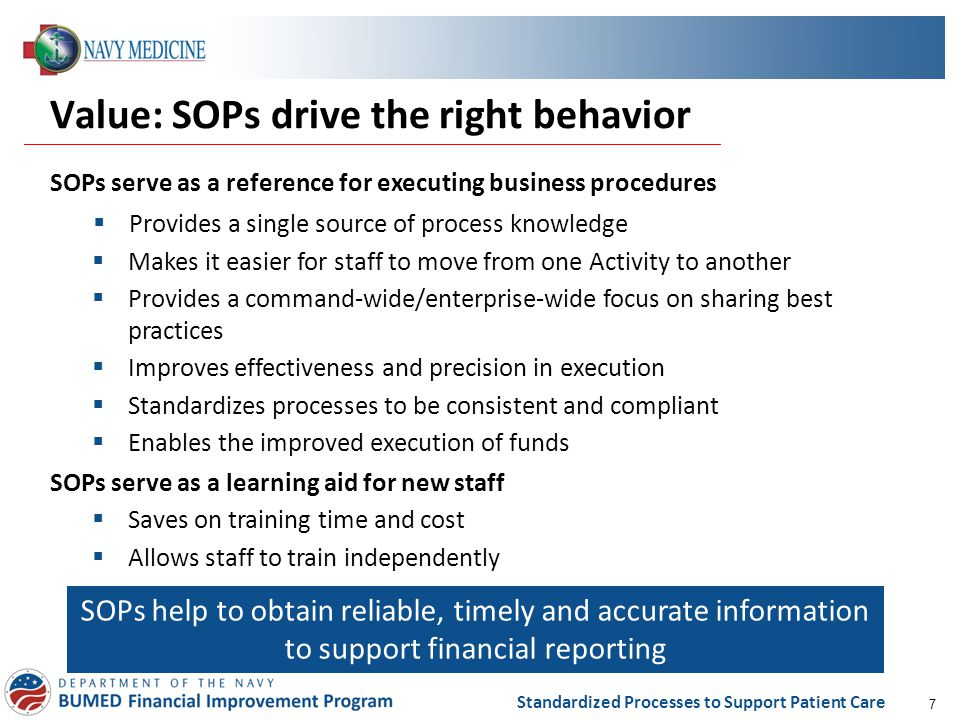 7 Standardized Processes to Support Patient Care Value: SOPs drive the right behavior SOPs serve as a reference for executing business procedures  Pr