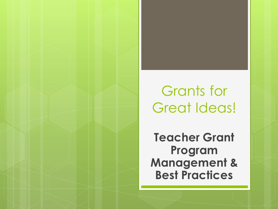 Grants for Great Ideas! Teacher Grant Program Management & Best Practices