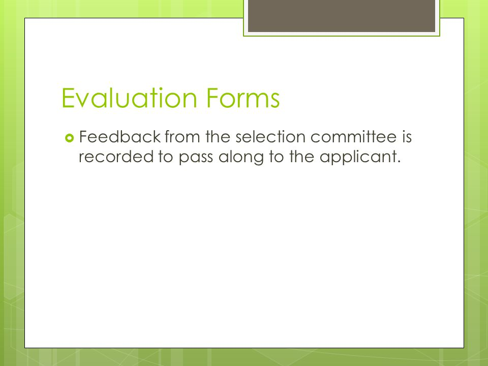 Evaluation Forms  Feedback from the selection committee is recorded to pass along to the applicant.