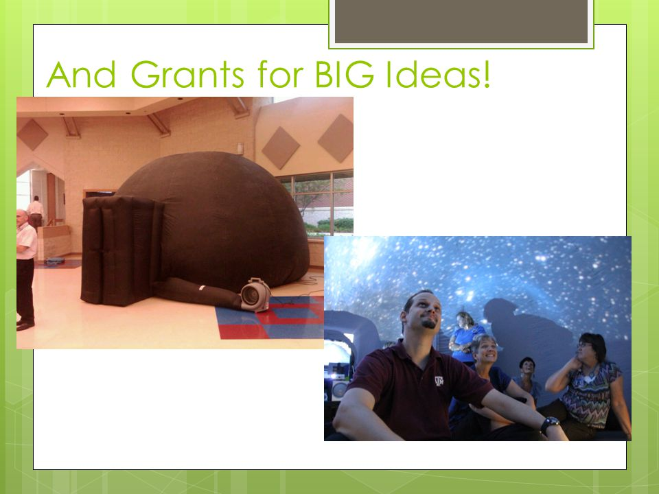 And Grants for BIG Ideas!