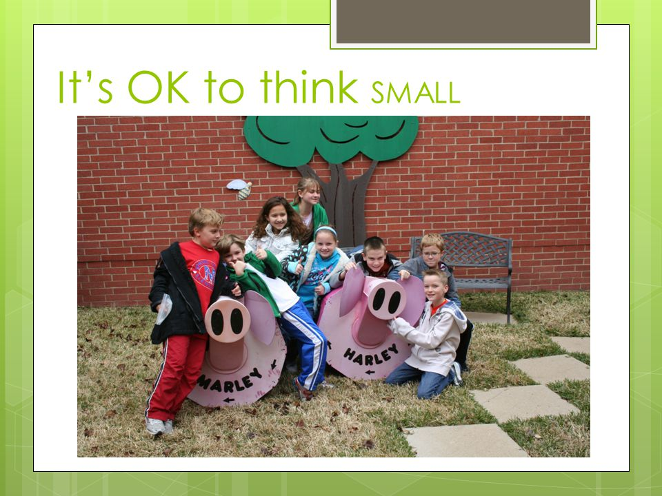 It's OK to think SMALL