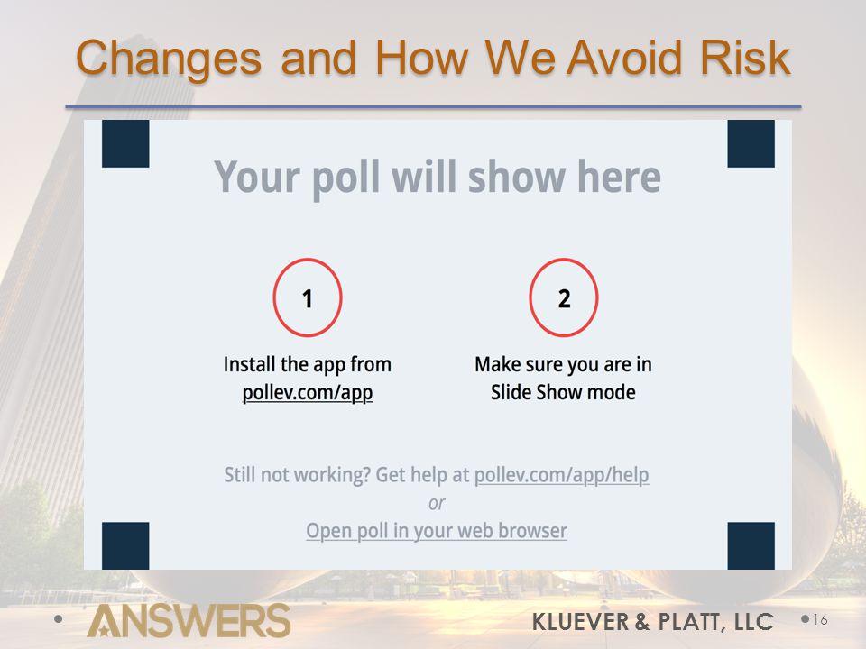 Changes and How We Avoid Risk 16 KLUEVER & PLATT, LLC