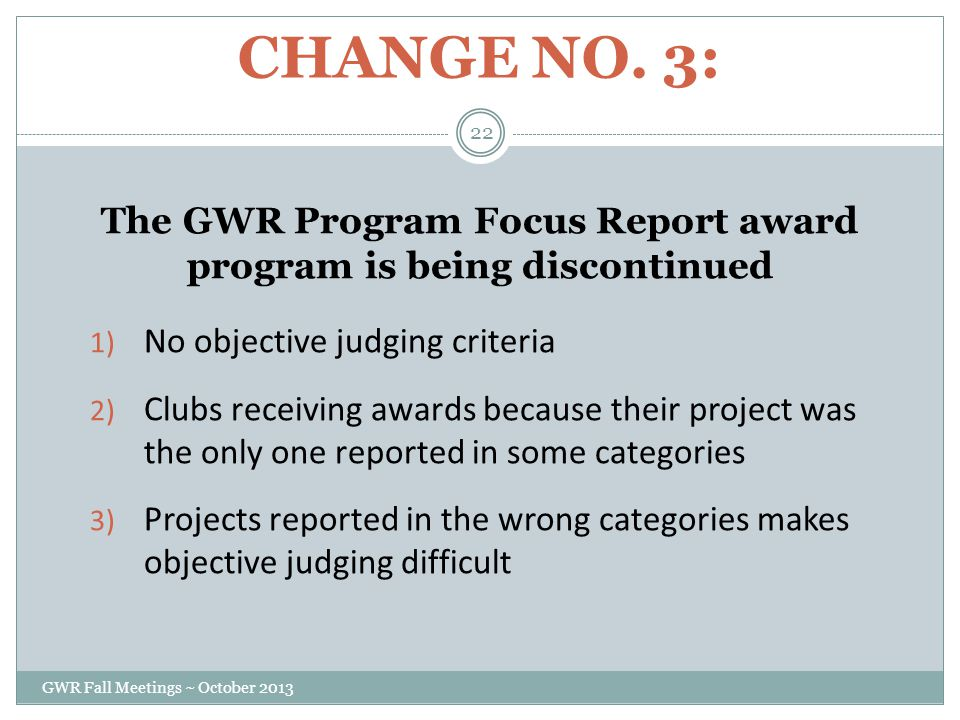 CHANGE NO. 3: The GWR Program Focus Report award program is being discontinued 1) No objective judging criteria 2) Clubs receiving awards because thei