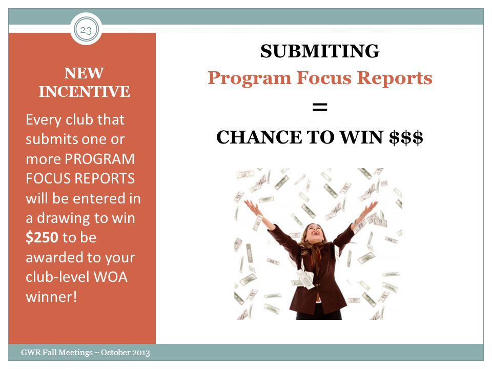 NEW INCENTIVE Every club that submits one or more PROGRAM FOCUS REPORTS will be entered in a drawing to win $250 to be awarded to your club-level WOA winner.