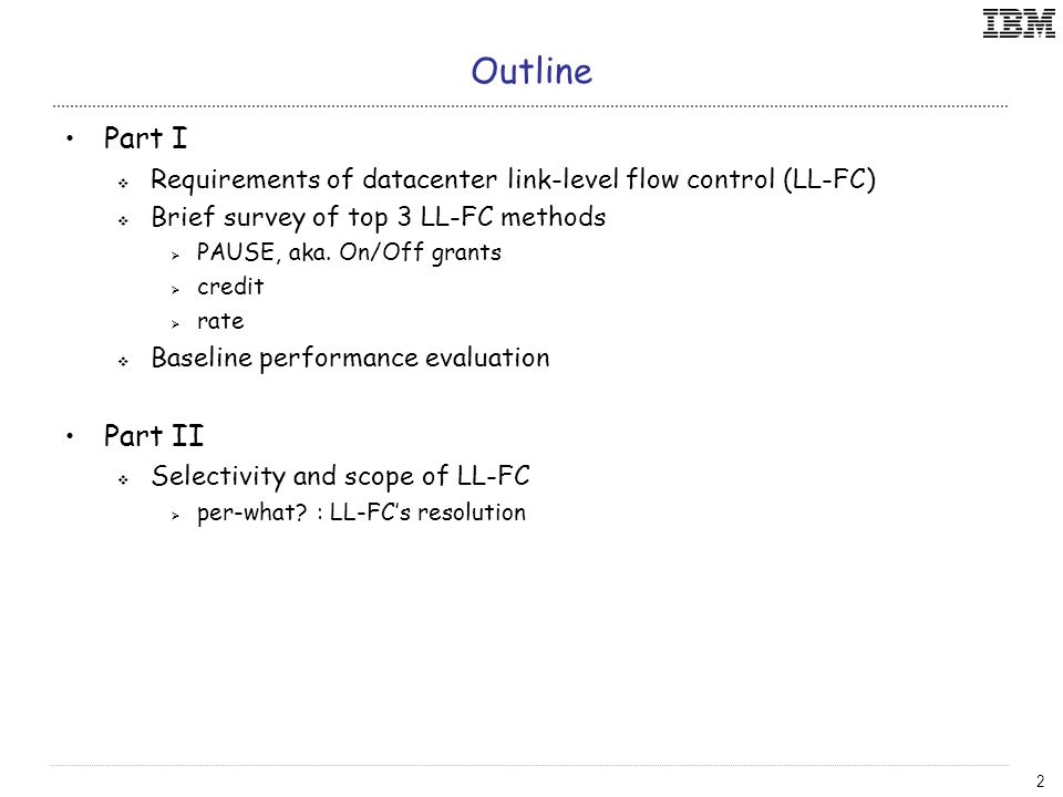 2 Outline Part I  Requirements of datacenter link-level flow control (LL-FC)  Brief survey of top 3 LL-FC methods  PAUSE, aka.