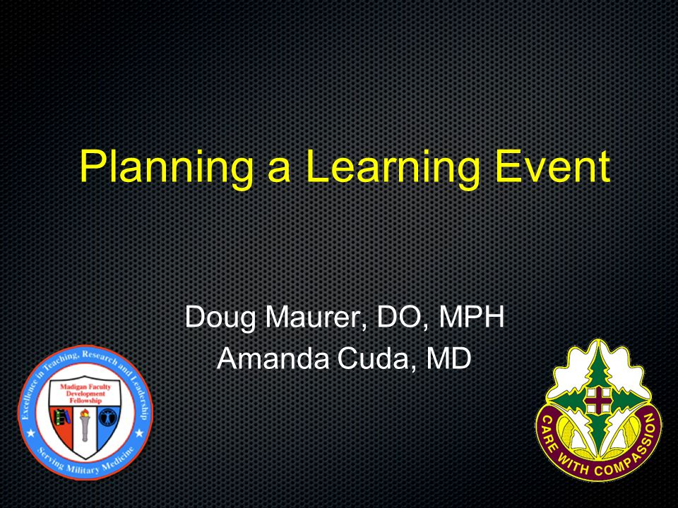 Planning a Learning Event Doug Maurer, DO, MPH Amanda Cuda, MD