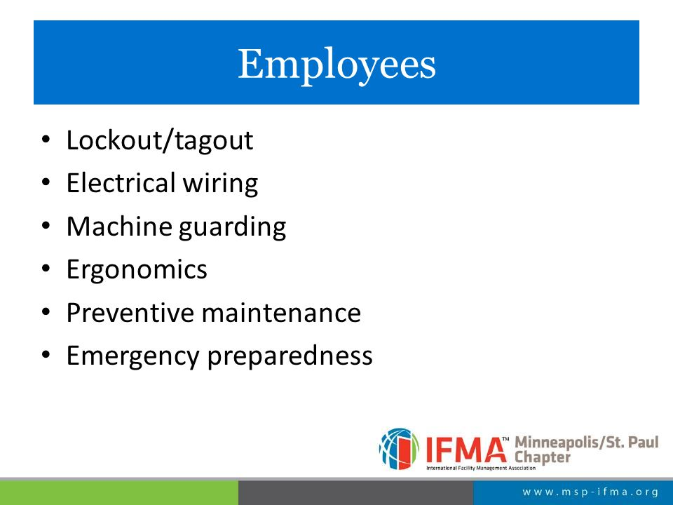Employees Lockout/tagout Electrical wiring Machine guarding Ergonomics Preventive maintenance Emergency preparedness