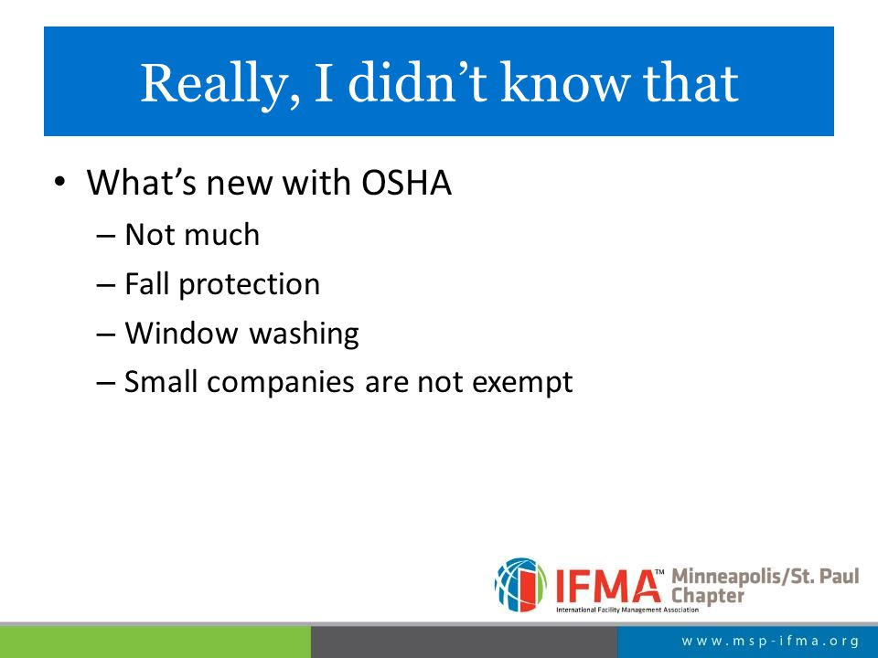 Really, I didn't know that What's new with OSHA – Not much – Fall protection – Window washing – Small companies are not exempt