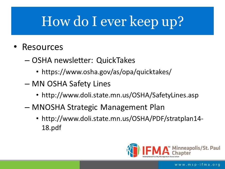 How do I ever keep up? Resources – OSHA newsletter: QuickTakes https://www.osha.gov/as/opa/quicktakes/ – MN OSHA Safety Lines http://www.doli.state.mn