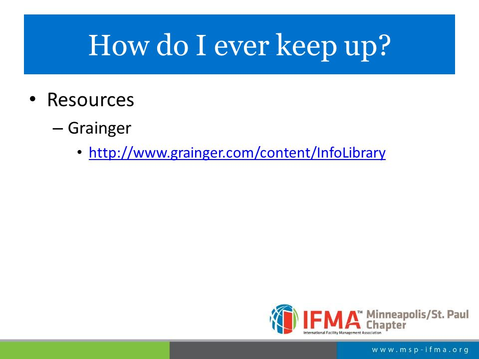 How do I ever keep up Resources – Grainger http://www.grainger.com/content/InfoLibrary
