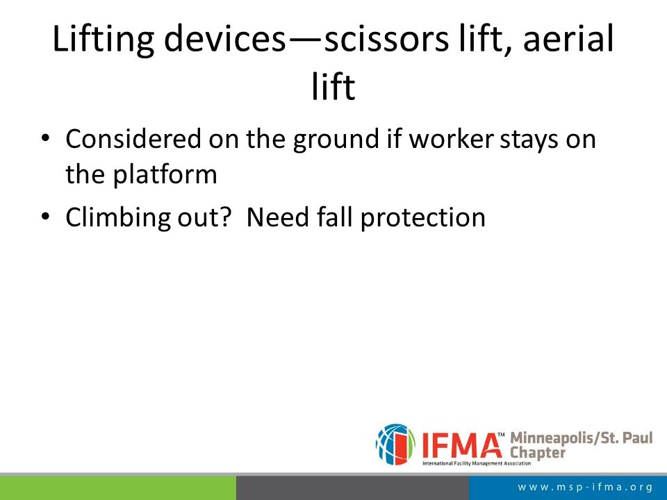 Lifting devices—scissors lift, aerial lift Considered on the ground if worker stays on the platform Climbing out.