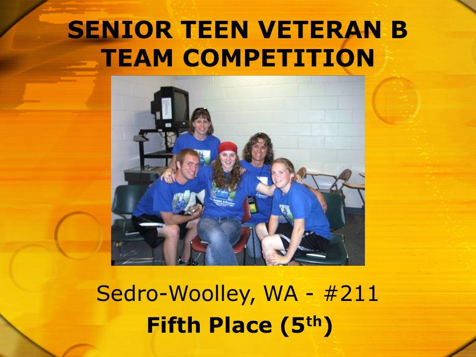 Fifth Place (5 th ) Sedro-Woolley, WA - #211 SENIOR TEEN VETERAN B TEAM COMPETITION