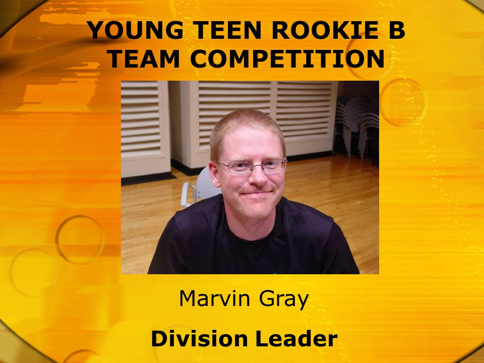 YOUNG TEEN ROOKIE B TEAM COMPETITION Division Leader Marvin Gray