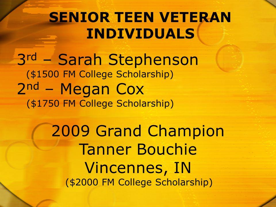 SENIOR TEEN VETERAN INDIVIDUALS 3 rd – Sarah Stephenson ($1500 FM College Scholarship) 2 nd – Megan Cox ($1750 FM College Scholarship) 2009 Grand Cham