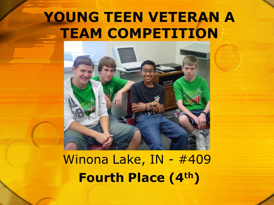 YOUNG TEEN VETERAN A TEAM COMPETITION Fourth Place (4 th ) Winona Lake, IN - #409
