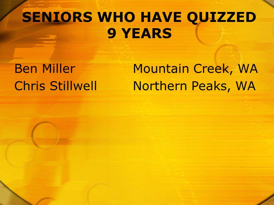 SENIORS WHO HAVE QUIZZED 9 YEARS Ben MillerMountain Creek, WA Chris StillwellNorthern Peaks, WA