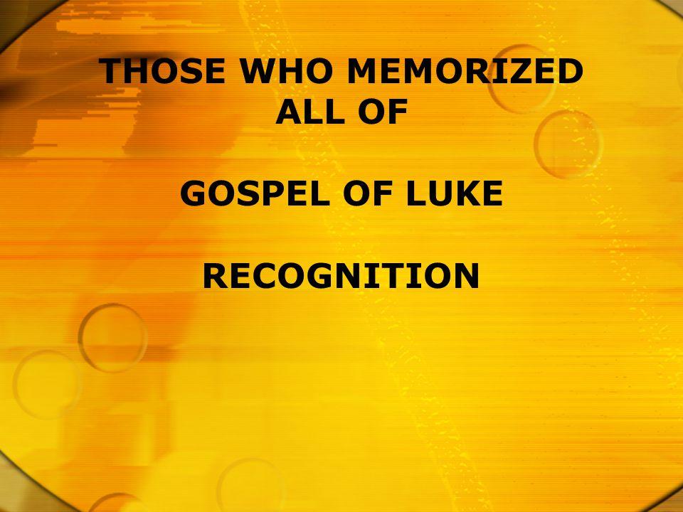 THOSE WHO MEMORIZED ALL OF GOSPEL OF LUKE RECOGNITION