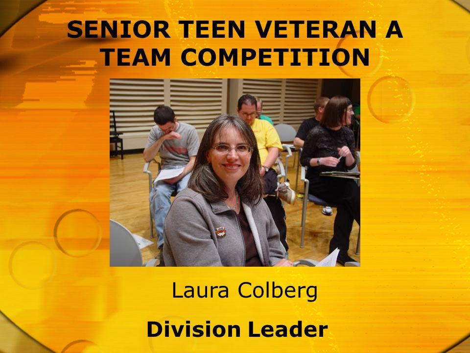 SENIOR TEEN VETERAN A TEAM COMPETITION Division Leader Laura Colberg