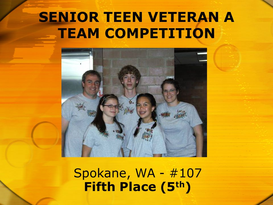 Fifth Place (5 th ) SENIOR TEEN VETERAN A TEAM COMPETITION Spokane, WA - #107