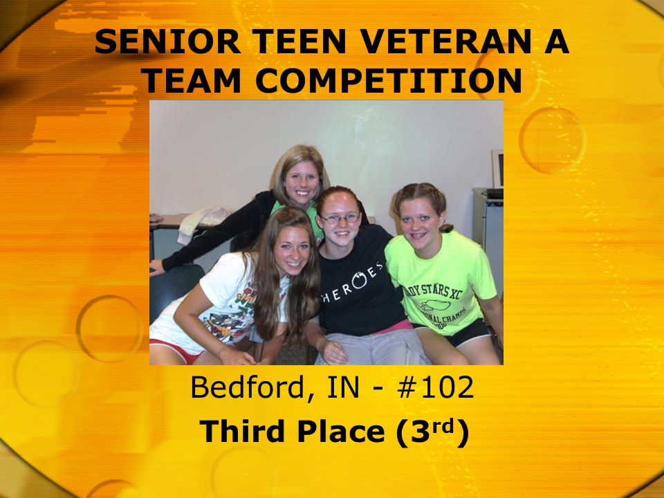Third Place (3 rd ) Bedford, IN - #102 SENIOR TEEN VETERAN A TEAM COMPETITION
