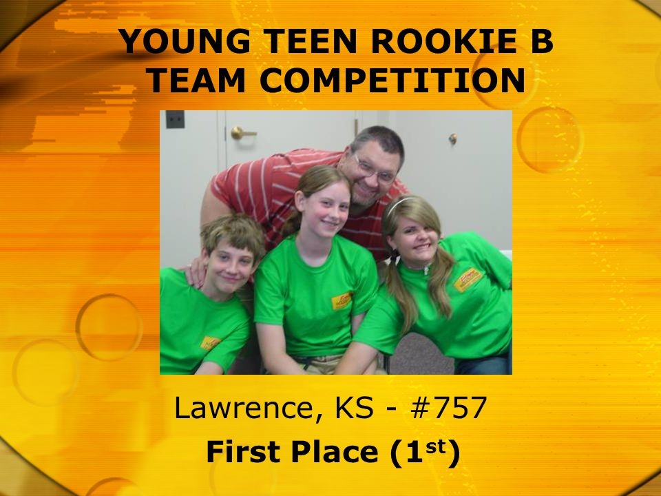 YOUNG TEEN ROOKIE B TEAM COMPETITION First Place (1 st ) Lawrence, KS - #757