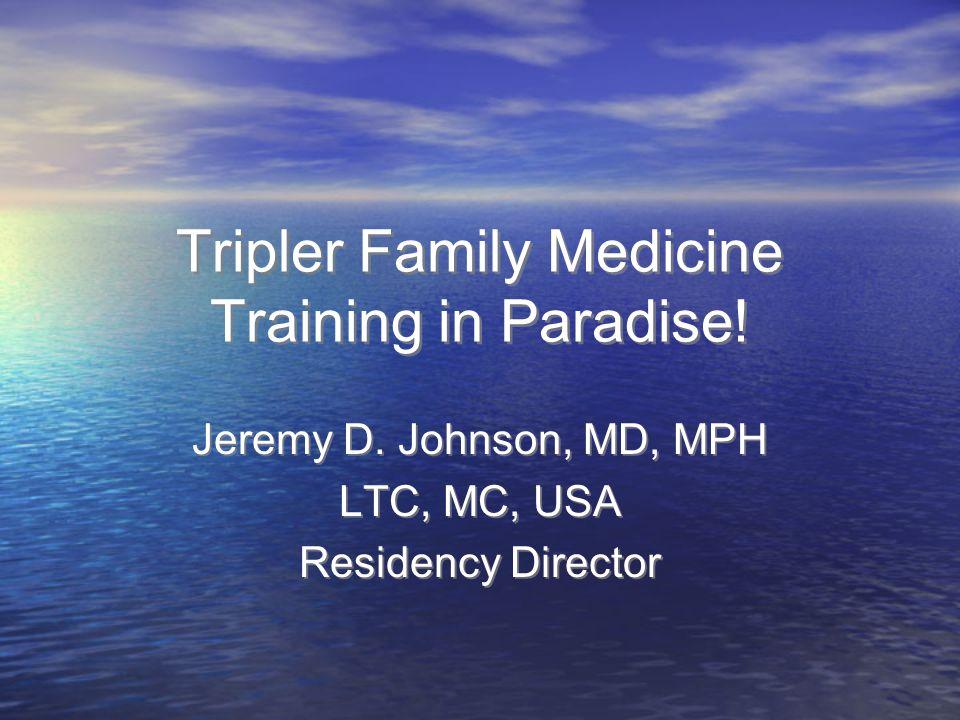 Tripler Family Medicine Training in Paradise.Jeremy D.