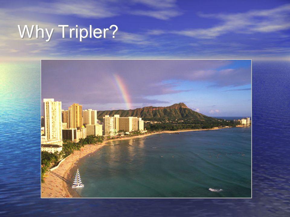 Why Tripler?